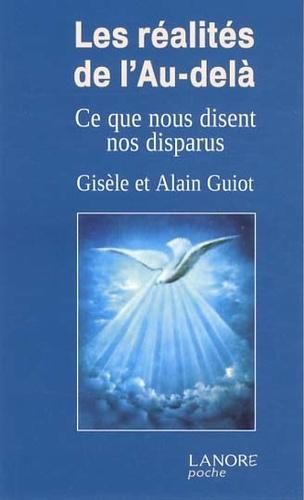 Alain Guiot et Gisèle Guiot - Les réalités de l'au-delà - Ce que nous disent nos disparus, témoignages inédits.