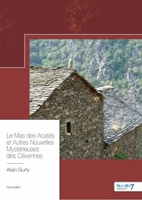 Alain Gurly - Le Mas des Acatés et Autres Nouvelles Mystérieuses des Cévennes.