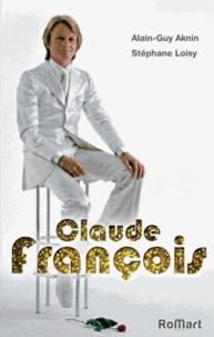 Alain-Guy Aknin et Stéphane Loisy - Claude Francois forever.