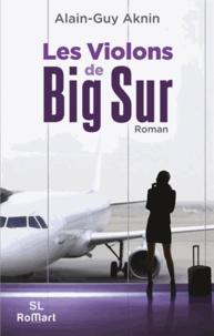 Alain-Guy Aknin - Les violons de Big Sur.