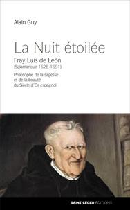Alain Guy - La nuit étoilée - Fray Luis de Léon (Salamanque 1528-1591). Philosophe de la sagesse et de la beauté du Siècle d'Or espagnol.