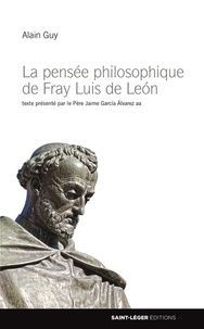 Alain Guy - La pensée philosophique de Fray Luis de Léon.