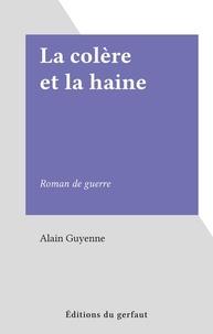 Alain Guyenne - La colère et la haine - Roman de guerre.