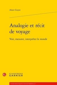 Alain Guyot - Analogie et récit de voyage - Voir, mesurer, interpréter le monde.
