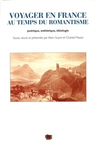 Alain Guyot et Chantal Massol - Voyager en France au temps du Romantisme - Poétique, esthétique, idéologie.