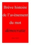 Alain Habib - BRÈVE HISTOIRE DE L'AVÈNEMENT DU MOT DÉMOCRATIE.