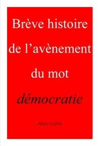 Alain Habib - Brève histoire del'avènement du mot démocratie.