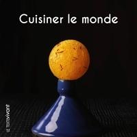 Alain Hacquard et Pierre Hailaire - Cuisiner le monde.