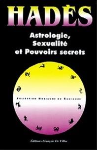 Alain Hades - Astrologie, sexualité et pouvoirs secrets ou L'éveil et la maitrise du soi.