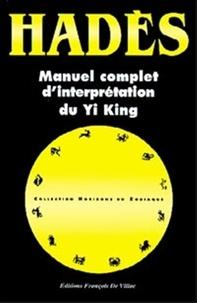 Alain Hades - Manuel complet d'interprétation du Yi King.