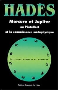 Alain Hades - Mercure et Jupiter ou L'intellect et la connaissance métaphysique - 33 cartes du ciel inédites.