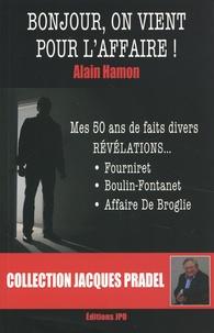 Alain Hamon - Bonjour, on vient pour l'affaire !.
