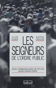 Alain Hamon et Xavier Périssé - Les seigneurs de l'ordre public - 2000 commissaires de police dans leurs fiefs.