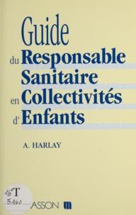 Alain Harlay - Guide du responsable sanitaire en collectivités d'enfants.