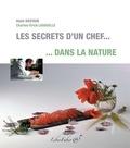 Alain Hastain et Charles-Erick Labadille - Les secrets d'un chef dans la nature.