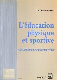 Alain Hébrard - L'éducation physique et sportive - Réflexions et perspectives.