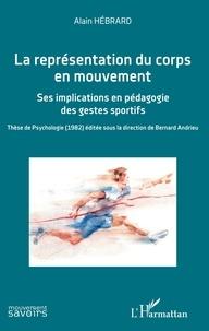 Alain Hébrard - La représentation du corps en mouvement - Ses implications en pédagogie des gestes sportifs.