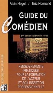 Alain Hegel et Eric Normand - Guide du comédien - Renseignements pratiques pour la formation de l'acteur et son insertion professionnelle, Edition 2004/2005.