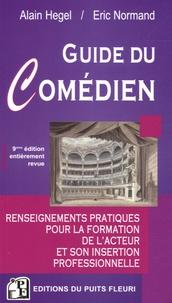 Alain Hegel et Eric Normand - Guide du comédien - Renseignements pratiques pour la formation de l'acteur et son insertion professionnelle.