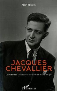 Jacques Chevallier - Les fidélités successives du dernier maire dAlger.pdf