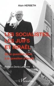 Alain Herbeth - Les socialistes, les juifs et Israël - De la question juive à la question d'Israël.