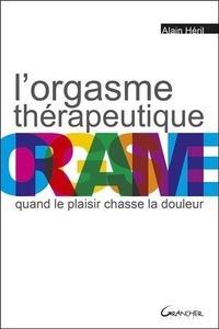 Alain Héril - L'orgasme thérapeutique - Quand le plaisir chasse la douleur.
