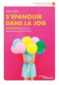 Alain Héril - S'épanouir dans la joie - Harmoniser son corps, ses émotions et son esprit.