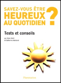 Alain Héril et Catherine Maillard - Savez-vous être heureux au quotidien?.