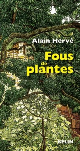 Alain Hervé - Fous de plantes.