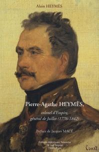 Alain Heymès - Pierre-Agathe Heymès - Colonel d'Empire, général de Juillet (1776-1842).