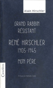 Alain Hirschler - Grand rabbin résistant, René Hirschler, 1905-1945, Mon père.