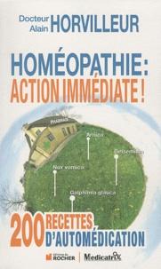 """Alain Horvilleur - Homéopathie : Action immédiate ! - 200 """"recettes"""" d'automédication."""