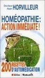 Alain Horvilleur - Homéopathie : action immédiate ! - 200 recettes d'automédications.