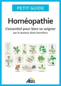 Alain Horvilleur - Homéopathie - L'essentiel pour bien se soigner.