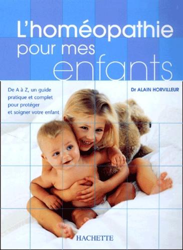 Alain Horvilleur - L'homéopathie pour mes enfants.