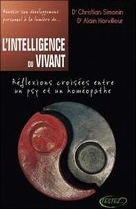 Alain Horvilleur et Christian Simonin - L'Intelligence du vivant - Réflexions croisées entre un psy et un homéopathe.