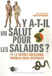 Alain Houziaud - Y a t-il un salut pour les salauds ? - Et 14 autres questions banales mais difficiles.