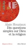 Alain Houziaux - Dix questions simples sur Dieu et la religion.