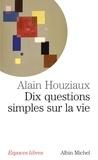 Alain Houziaux - Dix questions simples sur la vie.