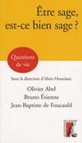 Alain Houziaux et Bruno Etienne - Etre sage, est-ce bien sage ?.