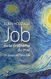 Alain Houziaux - Job, ou le problème du mal - Un éloge de l'absurde.