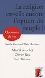 Alain Houziaux et Marcel Gauchet - La religion est-elle encore l'opium du peuple ?.