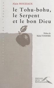 Alain Houziaux et Michel Tournier - Le tohu-bohu, le serpent et le bon Dieu.