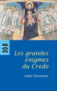 Alain Houziaux - Les Grandes Enigmes du Credo.