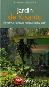Alain Huart et Olivier Weyrich - Jardin de Kisantu - L'incoryable histoire du belge Justin Gillet.