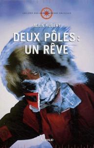 Alain Hubert - Deux pôles : un rêve.
