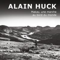 Alain Huck - Makay, une marche au bord du monde.