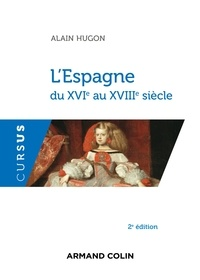 Alain Hugon - L'Espagne du XVIe au XVIIIe siècle - 2e éd..