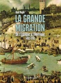 Alain Hugon - La grande migration - De l'Espagne à l'Amérique 1492-1700.