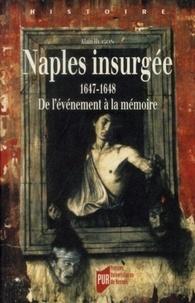 Alain Hugon - Naples insurgée 1647-1648 - De l'événement à la mémoire.